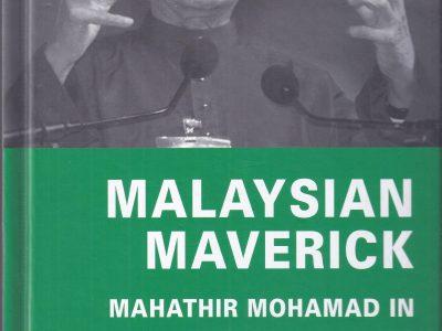 MALAYSIAN MAVERICK : MAHATHIR MOHAMAD IN TURBULENT TIMES