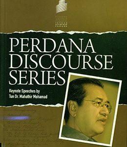 PERDANA DISCOURSE SERIES : KEYNOTE SPEECHES BY TUN DR. MAHATHIR MOHAMAD