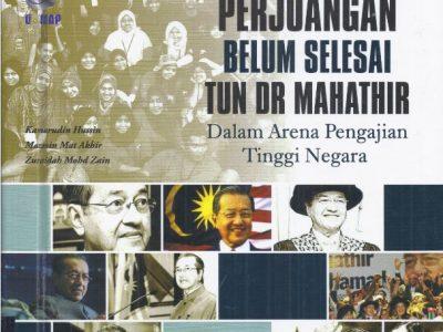 PERJUANGAN BELUM SELESAI TUN DR MAHATHIR; DALAM ARENA PENGAJIAN TINGGI NEGARA