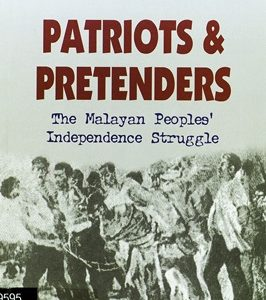 PATRIOTS AND PRETENDERS : THE MALAYAN PEOPLE'S INDEPENDENCE STRUGGLE