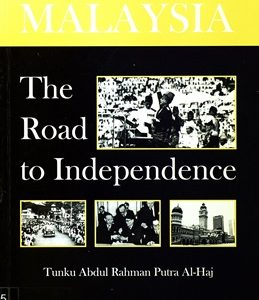 MALAYSIA : THE ROAD TO INDEPENDENCE