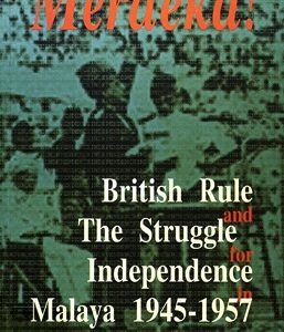 MERDEKA! BRITISH RULE AND THE STRUGGLE FOR INDEPENDENCE IN MALAYA, 1945-1947