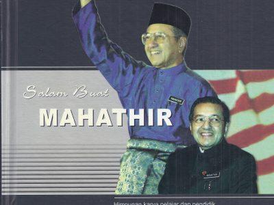 SALAM BUAT MAHATHIR: HIMPUNAN KARYA PELAJAR DAN PENDIDIK