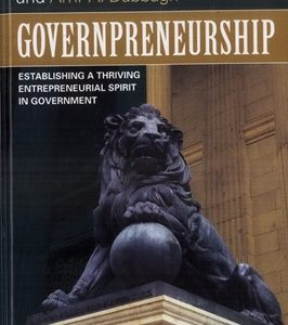 GOVERNPRENEURSHIP : ESTABLISHING A THRIVING ENTREPRENEURIAL SPIRIT IN GOVERNMENT