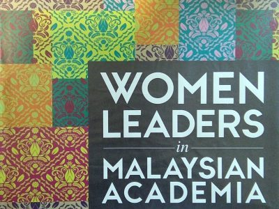 WOMEN LEADERS IN MALAYSIAN ACADEMIA : WOMEN CHANCELLORS, PRO-CHANCELLORS AND VICE-CHANCELLORS OF MALAYSIAN UNIVERSITIES 1957 – PRESENT
