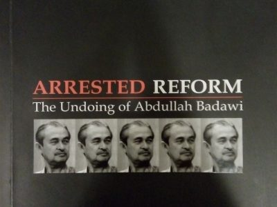 ARRESTED REFORM: THE UNDOING OF ABDULLAH BADAWI