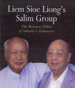 LIEM SIOE LIONG'S SALIM GROUP : THE BUSINESS PILLAR OF SUHARTO'S INDONESIA