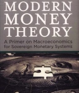 MODERN MONEY THEORY : A PRIMER ON MACROECONOMICS FOR SOVEREIGN MONETARY SYSTEMS