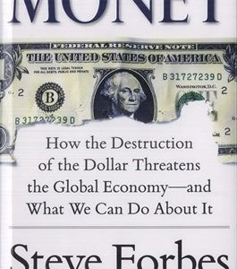 MONEY : HOW THE DESTRUCTION OF THE DOLLAR THREATENS THE GLOBAL ECONOMY-AND WHAT WE CAN DO ABOUT IT