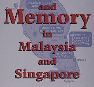 WAR AND MEMORY IN MALAYSIA AND SINGAPORE
