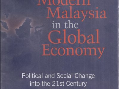 MODERN MALAYSIA IN THE GLOBAL ECONOMY: POLITICAL AND SOCIAL CHANGE INTO THE 21ST CENTURY