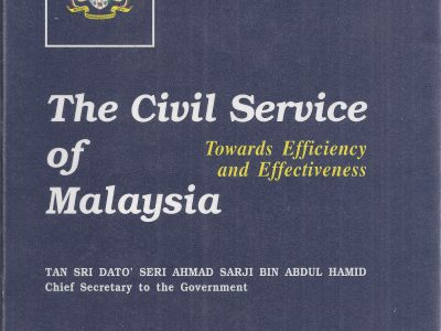 THE CIVIL SERVICE OF MALAYSIA: TOWARDS EFFICIENCY AND EFFECTIVENESS