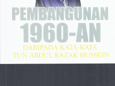 PEMBANGUNAN 1960-AN : DARIPADA KATA-KATA TUN ABDUL RAZAK HUSSEIN