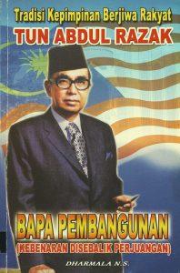 Tradisi Kepimpinan Berjiwa Rakyat Tun Abdul Razak : Bapa Pembangunan (Kebenaran di Sebalik Perjuangan)