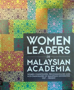WOMEN LEADERS IN MALAYSIAN ACADEMIA: WOMEN CHANCELLORS, PRO-CHANCELLORS AND VICE-CHANCELLORS OF MALAYSIAN UNIVERSITIES 1957 – PRESENT